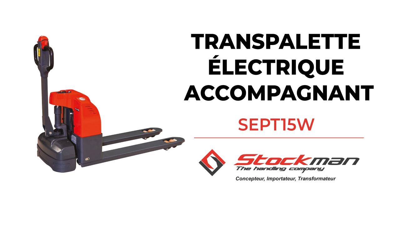 Les transpalettes électriques et semi-électrique accompagnants SEPT15W et SPT15N
